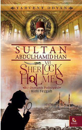 Sultan Abdülhamid Han ve Sherlock Holmes - Kirli Tezgah      Bir Osmanlı Polisiyesi